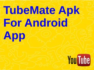TubeMate Apk For Android App.pdf