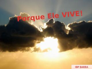 Porque Ele VIVE! - 43.pptx