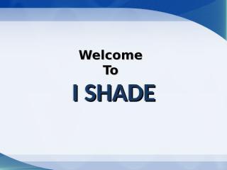 I SHADE.ppt