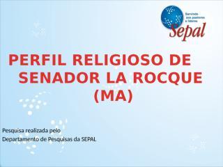 Perfil Religioso de Senador La Rocque.pptx